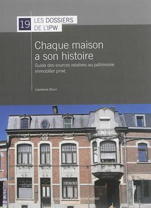Chaque maison a son histoire : guide des sources relatives au patrimoine immobilier privé