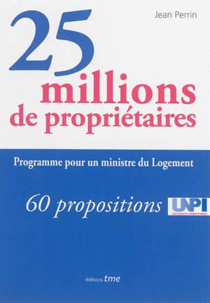 25 millions de propriétaires : programme pour un ministre : 60 propositions UNPI