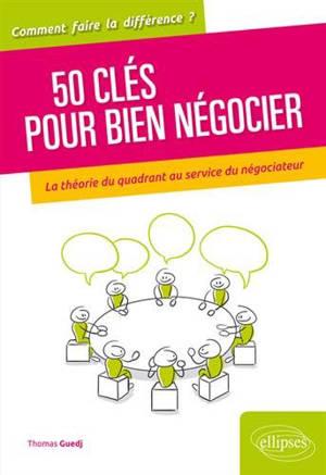 50 clés pour bien négocier : la théorie du quadrant au service du négociateur