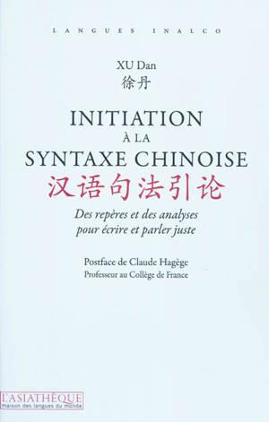 Initiation à la syntaxe chinoise : des repères et des analyses pour écrire et parler juste