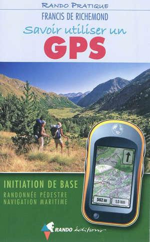 Savoir utiliser un GPS : initiation de base : randonnée pédestre, navigation maritime