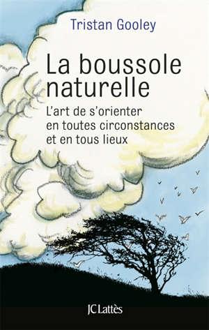 La boussole naturelle : l'art de s'orienter en toutes circonstances et en tous lieux