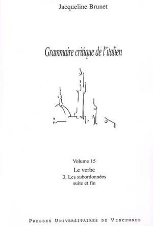Grammaire critique de l'italien. Volume 15, Le verbe, 3, les subordonnées : suite et fin