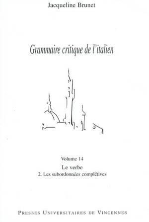 Grammaire critique de l'italien. Volume 14, Le verbe : 2, les subordonnées complétives