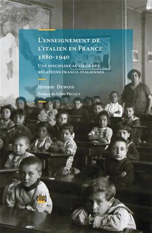L'enseignement de l'italien en France (1880-1940) : une discipline au coeur des relations franco-italiennes