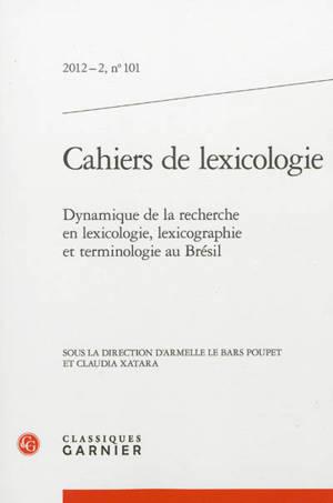 Cahiers de lexicologie. n° 101, Dynamique de la recherche en lexicologie, lexicographie et terminologie au Brésil