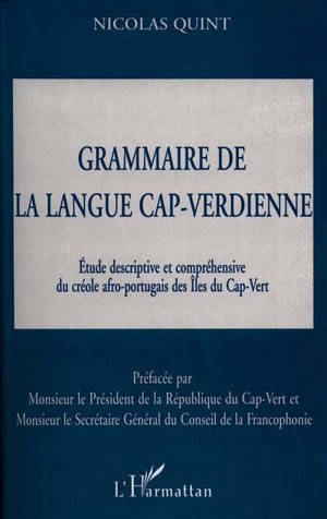 Grammaire de langue cap-verdienne : étude descriptive et compréhensive du créole afro-portugais des Iles du Cap-Vert