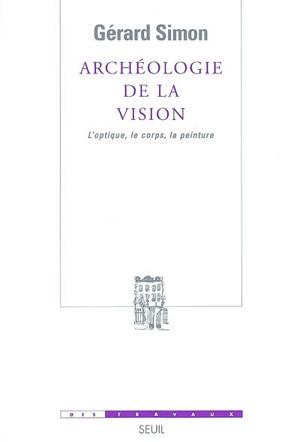 Archéologie de la vision : l'optique, le corps, la peinture