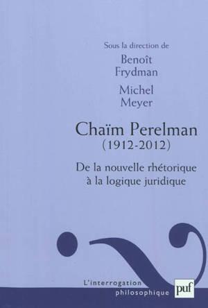 Chaïm Perelman, 1912-2012 : de la nouvelle rhétorique à la logique juridique