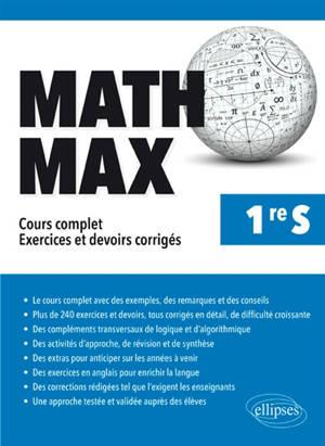 Math max, 1re S : cours complet, exercices et devoirs corrigés