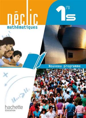 Déclic mathématiques, 1re S : livre de l'élève : grand format