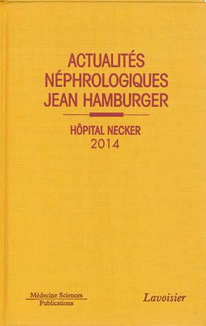Actualités néphrologiques Jean Hamburger : Hôpital Necker : 2014