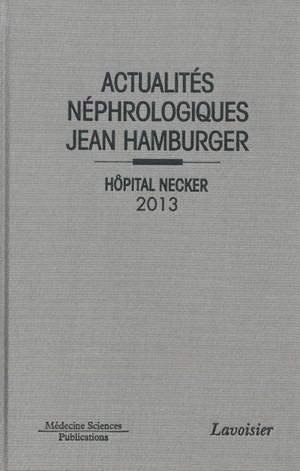 Actualités néphrologiques Jean Hamburger : Hôpital Necker : 2013