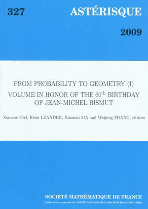 Astérisque. n° 327, From probability to geometry (I) : volume in honor of the 60th birthday of Jean-Michel Bismut