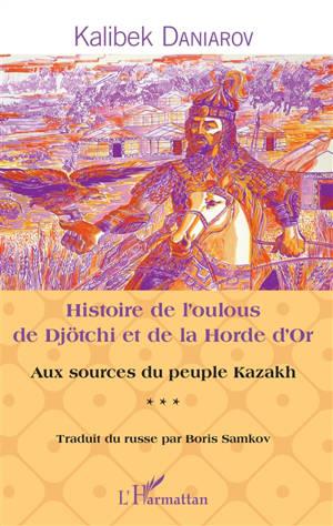 Aux sources du peuple kazakh. Volume 3, Histoire de l'oulous de Djötchi et de la Horde d'Or
