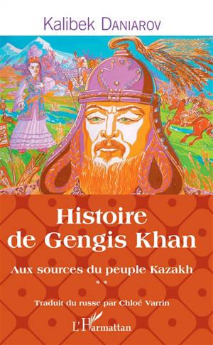 Aux sources du peuple kazakh. Volume 2, Histoire de Gengis Khan