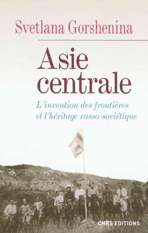 Asie centrale : l'invention des frontières et l'héritage russo-soviétique