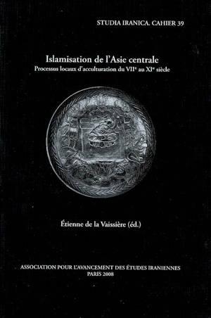 Islamisation de l'Asie centrale : processus locaux d'acculturation du VIIe au XIe siècle