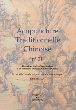 Acupuncture traditionnelle chinoise : recueil de textes d'acupuncture et de médecine chinoise publiés en Chine. Volume 31