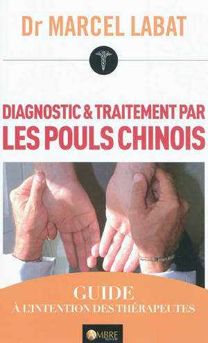 Diagnostic & traitement par les pouls chinois : guide à l'intention des thérapeutes
