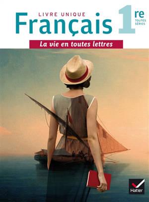 Français 1re toutes séries, livre unique : manuel de l'élève