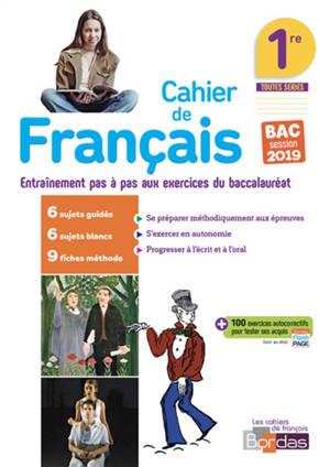 Cahier de français 1re toutes séries : entraînement pas à pas aux exercices du baccalauréat : bac session 2019