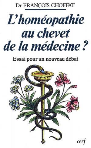 L'homéopathie au chevet de la médecine ? : essai pour un nouveau débat