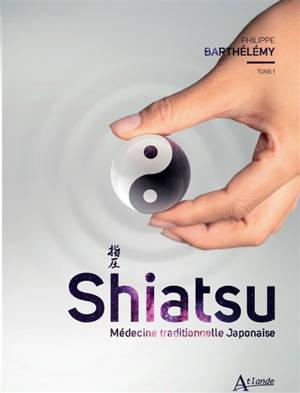 Shiatsu : médecine traditionnelle japonaise. Volume 1