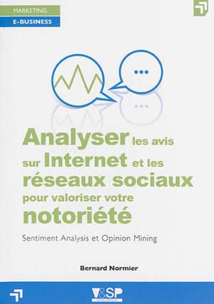 Analyser les avis sur Internet et les réseaux sociaux pour valoriser votre notoriété : sentiment analysis et opinion mining