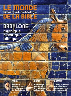 Monde de la Bible (Le). n° 226, Babylone : mythique, historique, biblique