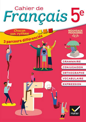 Cahier de français 5e : grammaire, conjugaison, orthographe, vocabulaire, expression : chacun son rythme, 3 parcours différenciés, nouveaux programmes 2016