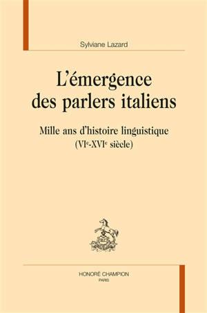L'émergence des parlers italiens : mille ans d'histoire linguistique (VIe-XVIe siècle)