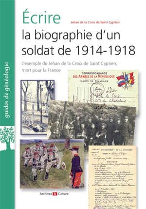 Ecrire la biographie d'un soldat de 1914-1918 : l'exemple de Jehan de la Croix de Saint Cyprien, mort pour la France