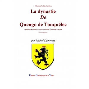La dynastie de Quengo de Tonquélec : seigneurs de Quengo, L'Indreuc, Le Rochay, Tonquédec, Crenolle et ses alliances
