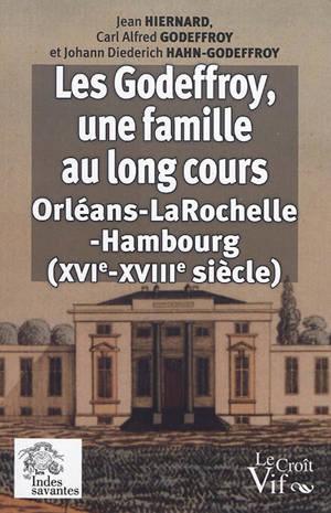 Les Godeffroy, une famille au long cours : Orléans-La Rochelle-Hambourg (XVIe-XVIIIe siècle)