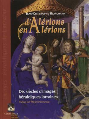 D'alérions en alérions : dix siècles d'images héraldiques lorraines