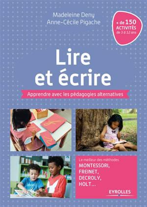Apprendre avec les pédagogies alternatives, Lire et écrire : le meilleur des méthodes Montessori, Freinet, Decroly, Holt...
