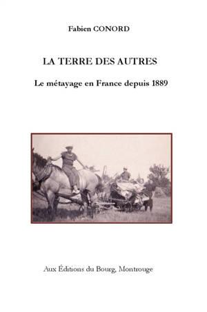 La terre des autres : le métayage en France depuis 1889