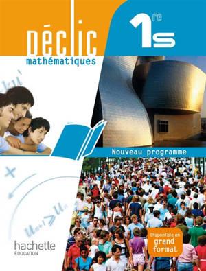 Declic mathématiques, 1re S : livre de l'élève : format compact