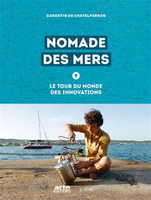 Nomade des mers : le tour du monde des innovations