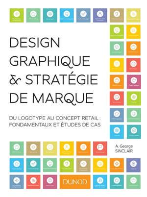 Design graphique & stratégie de marque : du logotype au concept retail : fondamentaux et études de cas
