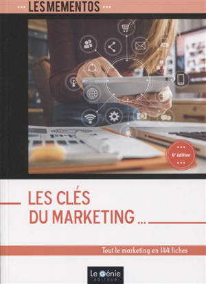 Les clés du marketing : tout le marketing en 144 fiches