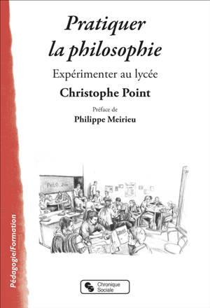 Pratiquer la philosophie : expérimenter au lycée