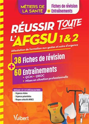 Réussir toute l'AFGSU 1 & 2, métiers de la santé : attestation de formation aux gestes et soins d'urgence : 38 fiches de révision + 60 entraînements