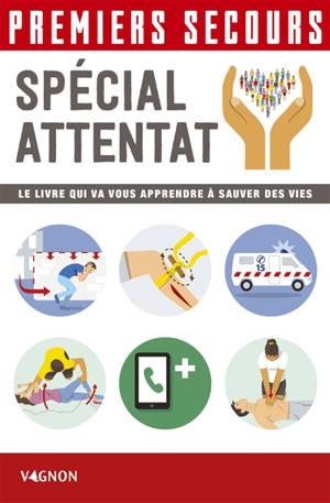 Premiers secours spécial attentat : le livre qui va vous apprendre à sauver des vies