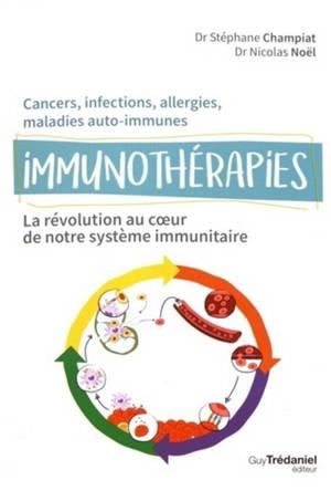 Immunothérapies : la révolution au coeur de notre système immunitaire : cancers, infections, allergies, maladies auto-immunes