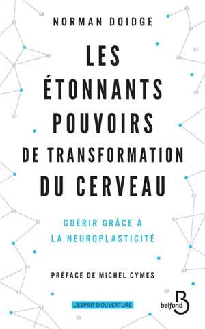 Les étonnants pouvoirs de transformation du cerveau : guérir grâce à la neuroplasticité