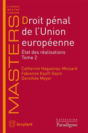 Droit pénal de l'Union Européenne : état des réalisations. Volume 2