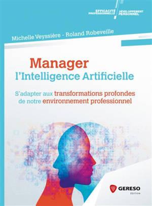 Manager l'intelligence artificielle : s'adapter aux transformations profondes de notre environnement professionnel