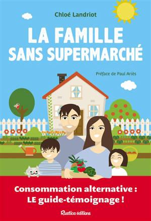 La famille sans supermarché : consommation alternative, le guide-témoignage !